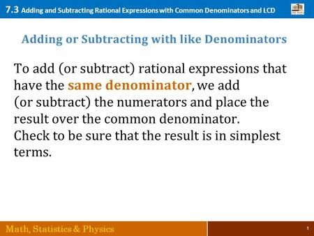 7.3 Adding and Subtracting Rational Expressions with Common Denominators and LCD Math, Statistics & Physics 1.