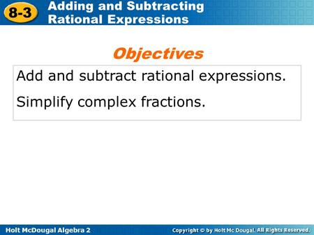 Objectives Add and subtract rational expressions.
