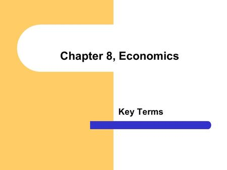 Chapter 8, Economics Key Terms. Economic system Norms governing production, distribution, and consumption of goods and services within a society. Economics.