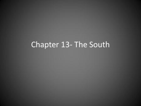 Chapter 13- The South. The SOUTH'S ECONOMY COTTON WAS KING Colonial times (rice, indigo, tobacco) Eli Whitney invents the cotton gin Upper South- corn,