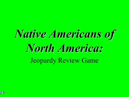 Native Americans of North America: Jeopardy Review Game.
