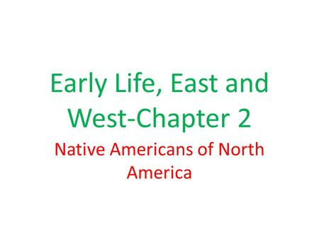 Early Life, East and West-Chapter 2 Native Americans of North America.
