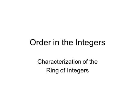 Order in the Integers Characterization of the Ring of Integers.