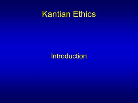 Kantian Ethics Introduction.