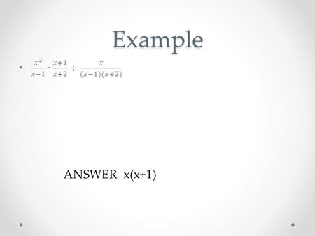 Example ANSWER x(x+1). Example Example ANSWER 1.