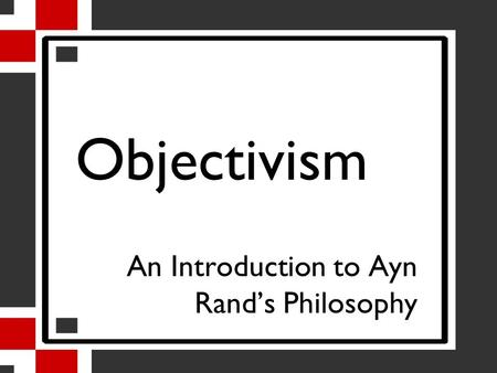Objectivism An Introduction to Ayn Rand's Philosophy.