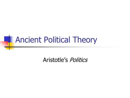 Ancient Political Theory Aristotle's Politics. Aristotle 1. Aristotle's Conservatism: Rule of Law 2. The End of Antiquity.