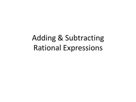 Adding & Subtracting Rational Expressions. Finding Least Common Denominators: Monomials Find the LCD of the numbers List any variable that occurs ANYWHERE.