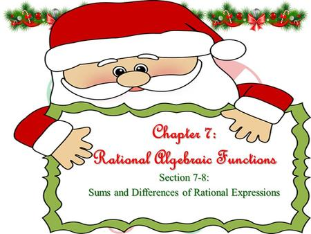 Chapter 7: Rational Algebraic Functions Section 7-8: Sums and Differences of Rational Expressions.
