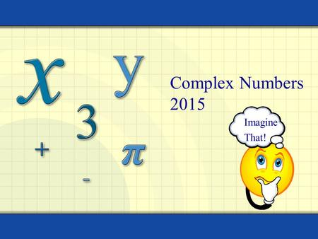Complex Numbers 2015 Imagine That!. Warm-Up Find all solutions to the polynomial. Copyright © by Houghton Mifflin Company, Inc. All rights reserved. 2.