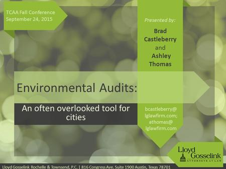 Presented by: Lloyd Gosselink Rochelle & Townsend, P.C. | 816 Congress Ave. Suite 1900 Austin, Texas 78701 Environmental Audits: An often overlooked tool.