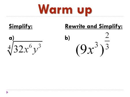Warm up Simplify: Rewrite and Simplify: a) b). Homework Review.