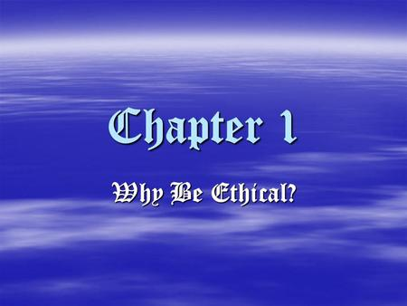 Chapter 1 Why Be Ethical?. Humans As Ethical Beings: The following conclusions are based on the works of Aristotle, Kant, and Levinas: The following conclusions.