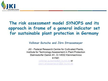 The risk assessment model SYNOPS and its approach in frame of a general indicator set for sustainable plant protection in Germany Volkmar Gutsche and Jörn.