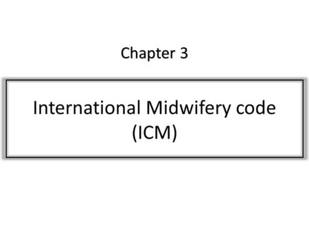 Chapter 3 Chapter 3 International Midwifery code (ICM)