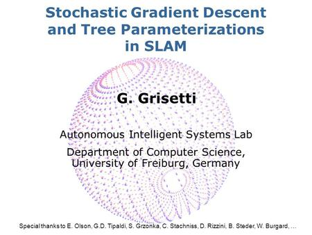 SA-1 Stochastic Gradient Descent and Tree Parameterizations in SLAM G. Grisetti Autonomous Intelligent Systems Lab Department of Computer Science, University.