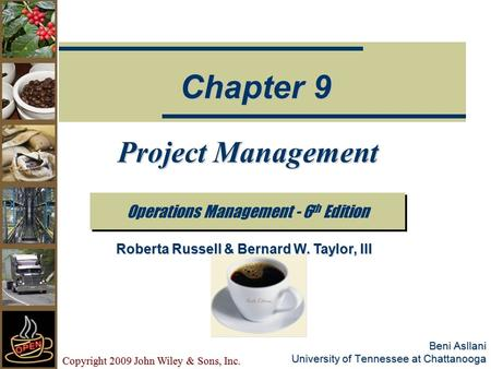 Copyright 2009 John Wiley & Sons, Inc. Beni Asllani University of Tennessee at Chattanooga Project Management Operations Management - 6 th Edition Chapter.