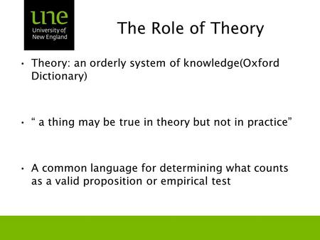 "The Role of Theory Theory: an orderly system of knowledge(Oxford Dictionary) "" a thing may be true in theory but not in practice"" A common language for."