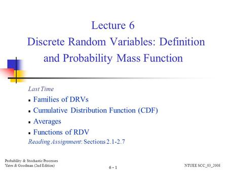Lecture 6 Discrete Random Variables: Definition and Probability Mass Function Last Time Families of DRVs Cumulative Distribution Function (CDF) Averages.