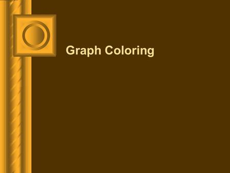 Graph Coloring. Introduction When a map is colored, two regions with a common border are customarily assigned different colors. We want to use a small.