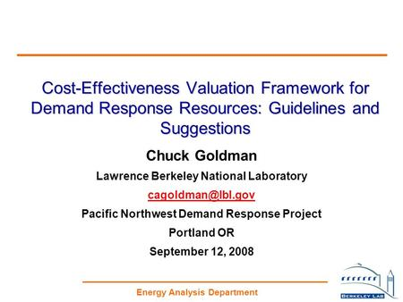 Energy Analysis Department Cost-Effectiveness Valuation Framework for Demand Response Resources: Guidelines and Suggestions Chuck Goldman Lawrence Berkeley.