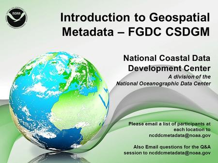 Introduction to Geospatial Metadata – FGDC CSDGM National Coastal Data Development Center A division of the National Oceanographic Data Center Please email.
