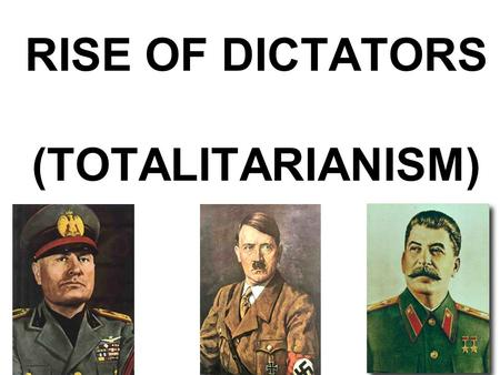 RISE OF DICTATORS (TOTALITARIANISM). I.Treaty of Versailles ends WWI A.November 11, 1918- Armistice Day B.German military is abolished except for a small.