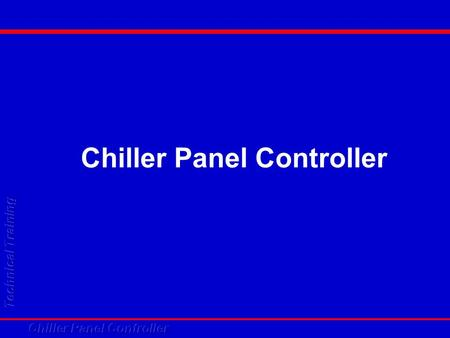 Chiller Panel Controller. Objectives What is the Features of Chiller Panel Controller What is the Features of Chiller Panel Controller How to use Chiller.