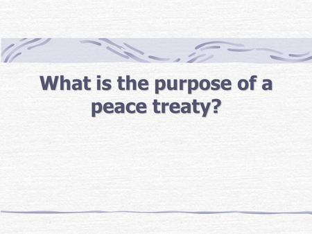 What is the purpose of a peace treaty? How to Solve the Peace What were the long- term and immediate causes of war? Explain briefly. How should a peace.