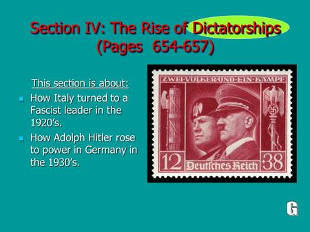 Section IV: The Rise of Dictatorships (Pages 654-657) This section is about: This section is about: How Italy turned to a Fascist leader in the 1920's.