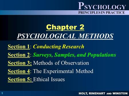 HOLT, RINEHART AND WINSTON P SYCHOLOGY PRINCIPLES IN PRACTICE 1 Chapter 2 PSYCHOLOGICAL METHODS Section 1: Conducting Research Section 2: Surveys, Samples,