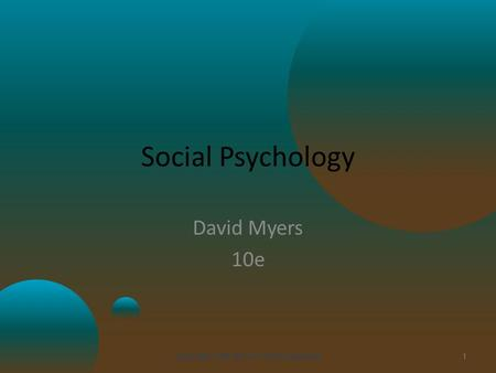 Social Psychology David Myers 10e Copyright 2010 McGraw-Hill Companies1.