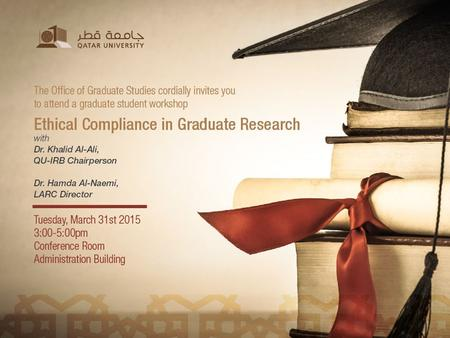 QU-IRB 31 March,2015. Outline 1.Introduction to Research Ethics 2.Requirements of Research Ethics 3.Institutional Review Board (IRB) 4.Systematic Review.