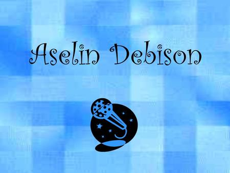 Aselin Debison. Getting Started Aselin Debison started singing long before the Sony Classical recording company discovered her. She has been singing since.