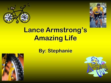 Lance Armstrong's Amazing Life By: Stephanie Childhood Information  Lance was born on September 18, 1971 in Planto, Texas. When Lance was a child, most.