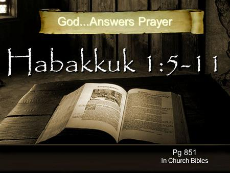 Habakkuk 1:5-11 Pg 851 In Church Bibles God...Answers Prayer.