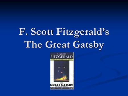 F. Scott Fitzgerald's The Great Gatsby F. Scott Fitzgerald Born-September 24, 1896 Born-September 24, 1896 Died-December 21, 1940 Died-December 21, 1940.