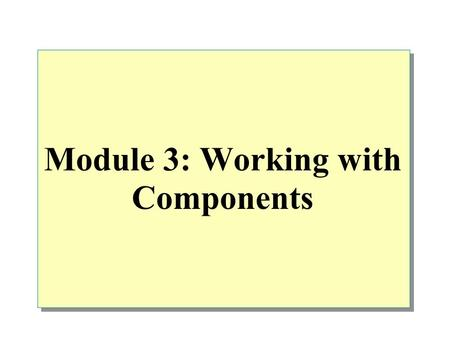 Module 3: Working with Components. Overview An Introduction to Key.NET Framework Development Technologies Creating a Simple.NET Framework Component Creating.