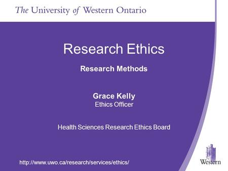 Research Ethics Research Methods Grace Kelly Ethics Officer Health Sciences Research Ethics Board.
