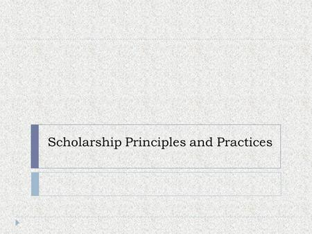 Scholarship Principles and Practices. Brain storm questions(you are to work in groups of four)  What is malpractice???  Why do people cheat???  Why.