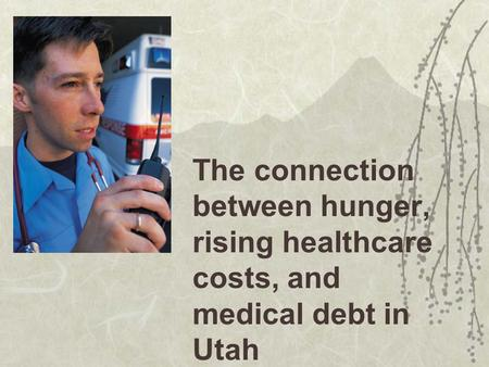 The connection between hunger, rising healthcare costs, and medical debt in Utah.