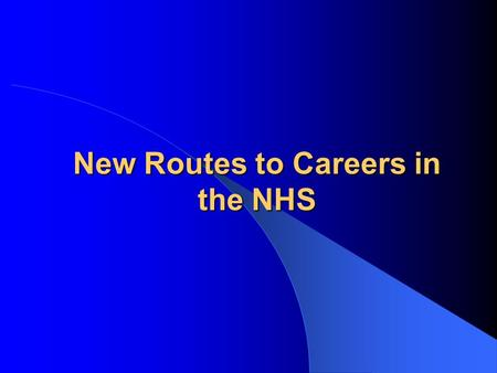 New Routes to Careers in the NHS. NHS  Largest employer in GB  Largest employer in Europe  Over 1 million people work for the NHS.
