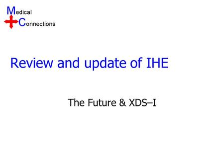 Review and update of IHE The Future & XDS–I. Overview - IHE Updates IHE Organisational Changes The Infrastructure Domain Radiology Update XDS-I.