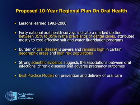 Proposed 10-Year Regional Plan On Oral Health Lessons learned 1993-2006 Forty national oral health surveys indicate a marked decline between 35% to 85%