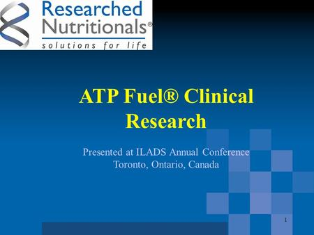 ATP Fuel® Clinical Research Presented at ILADS Annual Conference Toronto, Ontario, Canada 1.