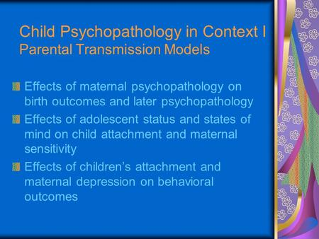 Effects of maternal psychopathology on birth outcomes and later psychopathology Effects of adolescent status and states of mind on child attachment and.