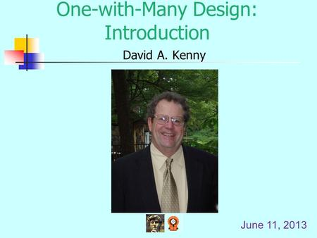 One-with-Many Design: Introduction David A. Kenny June 11, 2013.