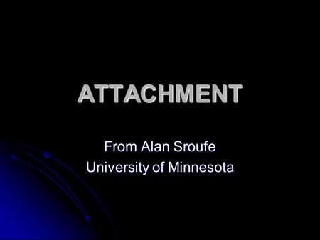 ATTACHMENT From Alan Sroufe University of Minnesota.