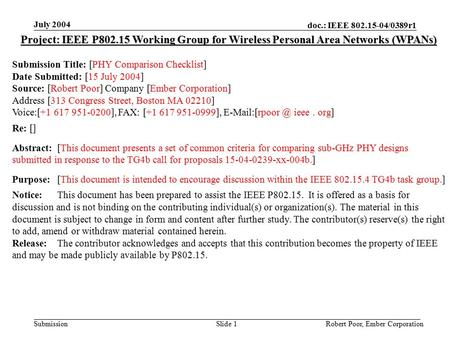 Doc.: IEEE 802.15-04/0389r1 Submission July 2004 Robert Poor, Ember CorporationSlide 1 Project: IEEE P802.15 Working Group for Wireless Personal Area Networks.
