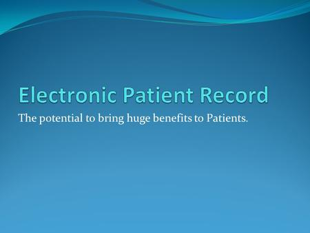 The potential to bring huge benefits to Patients..